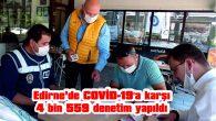 EDİRNE'DE COVİD-19'A KARŞI 4 BİN 559 DENETİM YAPILDI