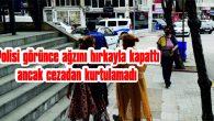 POLİSİ GÖRÜNCE AĞZINI HIRKAYLA KAPATTI ANCAK CEZADAN KURTULAMADI