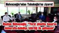 """MUSTAFA HELVACIOĞLU: """"YEREL YÖNETİM BAŞARISI ÜNIVERSİTE-BELEDİYE İŞBİRLİĞİ İLE GELİŞECEK"""""""