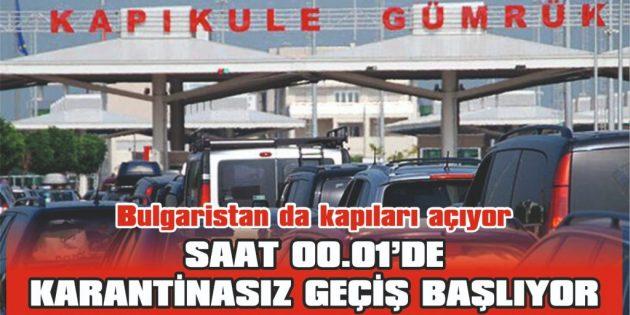 SAAT 00.01'DE KARANTİNASIZ GEÇİŞ BAŞLIYOR