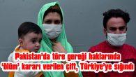 PAKİSTAN'DA TÖRE GEREĞİ HAKLARINDA 'ÖLÜM' KARARI VERİLEN ÇİFT, TÜRKİYE'YE SIĞINDI