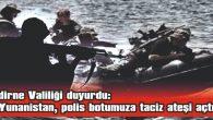 YUNANİSTAN, POLİS BOTUMUZA TACİZ ATEŞİ AÇTI