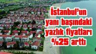 İSTANBUL'UN YANI BAŞINDAKİ YAZLIK FİYATLARI %25 ARTTI