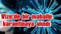 COVİD-19 VAKALARININ ARTIŞ GÖSTERMESİ NEDENİYLE KARANTİNAYA ALINDI