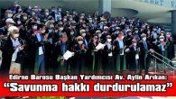 EDİRNE BAROSU, ANKARA'DA YAŞANANLARI ALKIŞLARLA PROTESTO ETTİ
