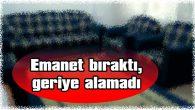 EMANET BIRAKTI, GERİYE ALAMADI