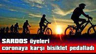 SARDOS ÜYELERİ, CORONAYA KARŞI BİSİKLET PEDALLADI