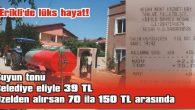 'TANKERLE SU SATIŞINDA FAHİŞ FİYATLAR'