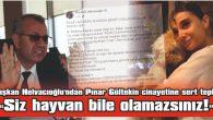 """BAŞKAN HELVACIOĞLU'NDAN PINAR GÜLTEKİN CİNAYETİNE SERT TEPKİ: """"SİZ HAYVAN BİLE OLAMAZSINIZ!"""""""