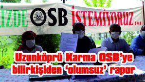 UZUNKÖPRÜ KARMA OSB'YE BİLİRKİŞİDEN 'OLUMSUZ' RAPOR