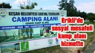 ERİKLİ'DE SOSYAL MESAFELİ KAMP ALANI HİZMETTE