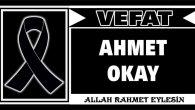AHMET OKAY VEFAT ETTİ