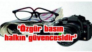 'ÖZGÜR BASIN HALKIN GÜVENCESİDİR'