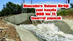 HAMZADERE SULAMA BİRLİĞİ, YENİ KANALLA 600 BİN TL TASARRUF YAPACAK