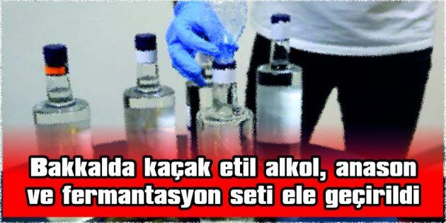 BAKKALDA KAÇAK ETİL ALKOL, ANASON  VE FERMANTASYON SETİ ELE GEÇİRİLDİ
