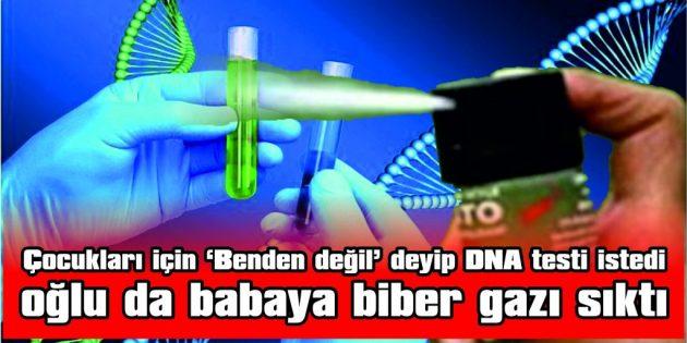 ÇOCUKLARI İÇİN 'BENDEN DEĞİL' DEYİP DNA TESTİ İSTEDİ OĞLU DA BABAYA BİBER GAZI SIKTI