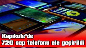 KAPIKULE'DE 720 CEP TELEFONU ELE GEÇİRİLDİ