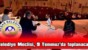 BELEDİYE MECLİSİ, 9 TEMMUZ'DA TOPLANACAK