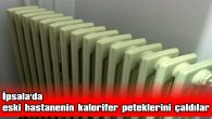 İPSALA'DA ESKİ HASTANENİN KALORİFER PETEKLERİNİ ÇALDILAR