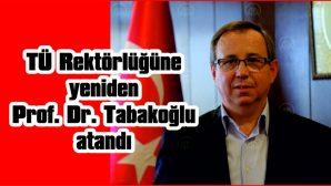 TÜ REKTÖRLÜĞÜNE YENİDEN PROF. DR. TABAKOĞLU ATANDI