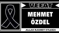 MEHMET ÖZDEL VEFAT ETTİ