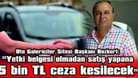 """""""YETKİ BELGESİ OLMADAN SATIŞ YAPANA 5 BİN TL CEZA KESİLECEK"""""""
