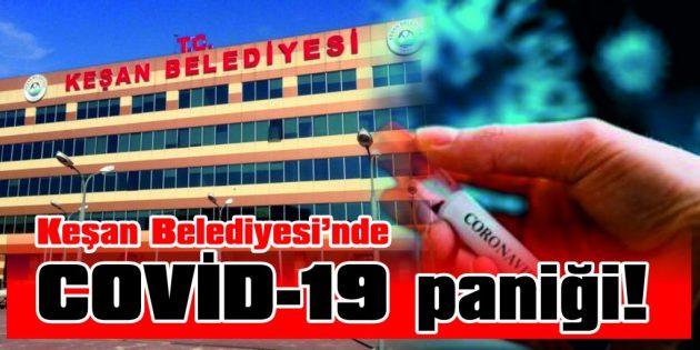 KEŞAN BELEDİYESİ'NDE COVİD-19 PANİĞİ!