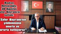 """""""ZAFER BAYRAMI'NIN YILDÖNÜMÜNÜ ONURLA VE GURURLA KUTLUYORUZ"""""""