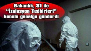 """BAKANLIK, 81 İLE """"İZOLASYON TEDBİRLERİ"""" KONULU GENELGE GÖNDERDİ"""