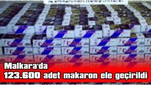 MALKARA'DA 123 BİN 600 ADET MAKARON ELE GEÇİRİLDİ