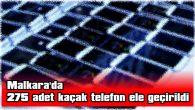 MALKARA'DA 275 ADET KAÇAK TELEFON ELE GEÇİRİLDİ