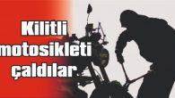 KİLİTLİ MOTOSİKLETİ ÇALDILAR