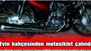 EVİN BAHÇESİNDEN MOTOSİKLET ÇALINDI