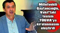 """""""ELİNİZDEN GELSE BÜTÜN ÜLKEYİ TÜGVA'YA KİRALAYACAKSINIZ"""""""