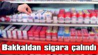 BAKKALDAN SİGARA ÇALINDI
