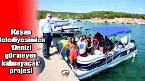 KEŞAN BELEDİYESİNDEN 'DENİZİ GÖRMEYEN KALMAYACAK' PROJESİ