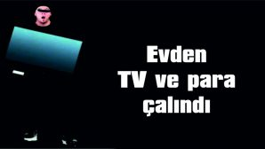 EVDEN TV VE PARA ÇALINDI