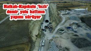 """HALKALI-KAPIKULE """"HIZLI"""" DEMİR YOLU HATTININ YAPIMI SÜRÜYOR"""