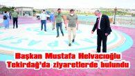 BAŞKAN HELVACIOĞLU, TEKİRDAĞ'DA ZİYARETLERDE BULUNDU