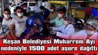 KEŞAN BELEDİYESİ MUHARREM AYI  NEDENİYLE 1500 ADET AŞURE DAĞITTI