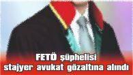 EDİRNE'DE FETÖ ŞÜPHELİSİ STAJYER AVUKAT GÖZALTINA ALINDI