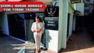 """""""ŞEHİRLİ HUKUK BÜROSU"""" YENİ YERİNE TAŞINDI"""