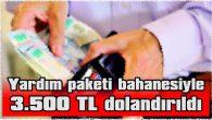 YARDIM PAKETİ BAHANESİYLE  3.500 TL DOLANDIRILDI