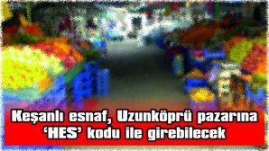ŞEHİR DIŞINDAN GELEN PAZARCI ESNAFINA 'HES' KODU ZORUNLULUĞU GETİRİLDİ