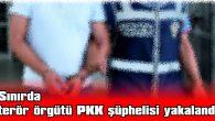 TERÖR ÖRGÜTÜ PKK ŞÜPHELİSİ, SINIRI GEÇMEN İSTERKEN YAKALANDI