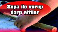 SOPA İLE VURUP DARP ETTİLER