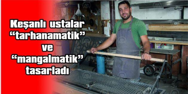 "KEŞANLI USTALAR ""TARHANAMATİK"" VE ""MANGALMATİK"" TASARLADI"
