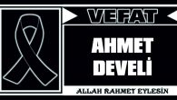 AHMET DEVELİ VEFAT ETTİ
