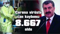COVİD-19'DA CAN KAYBIMIZ 8.667 OLDU