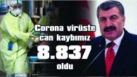 COVİD-19'DA CAN KAYBIMIZ 8.837'YE YÜKSELDİ